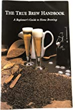 The True Brew Handbook: A Beginner's Guide to Home Brewing
