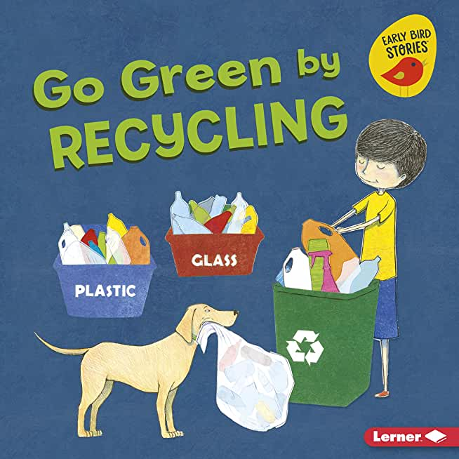 Go Green by Recycling (Go Green (Early Bird Stories ™)) (English Edition)