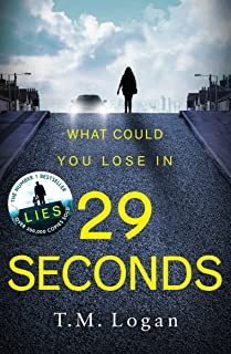 29 Seconds: If you loved LIES, try the new gripping twisty page-turner by T. M. Logan - you won't put it down... (English Edition)