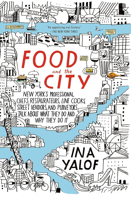 彼らのものひばり肥沃なFood and the City: New York's Professional Chefs, Restaurateurs, Line Cooks, Street Vendors, and Purveyors Talk About What They Do and Why They Do It (English Edition)