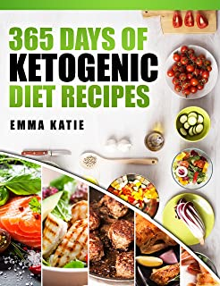 365 Days of Ketogenic Diet Recipes: A Ketogenic Diet Cookbook with Over 365 Healthy Keto Recipes Book For Beginners Kitche...