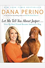 Let Me Tell You about Jasper . . .: How My Best Friend Became America's Dog Kindle Edition