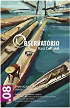 Revista Observatório Itaú Cultural - N° 8: Diversidade Cultural: Contextos e Sentidos (Portuguese Edition)