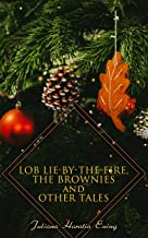 Lob Lie-by-the-Fire, The Brownies and Other Tales: Children's Christmas Stories