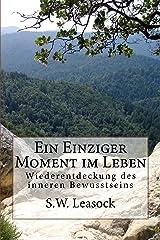 Ein Einziger Moment im Leben: Wiederentdeckung des inneren Bewusstseins (German Edition) Kindle Edition