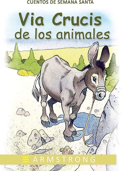 EL VIA CRUCIS DE LOS ANIMALES: Soliloquios de la Pasión (Cuentos de Semana Santa nº 5) (Spanish Edition)