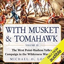 With Musket & Tomahawk, Vol III: The West Point–Hudson Valley Campaign in the Wilderness War of 1777
