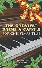 The Greatest Poems & Carols for Christmas Time (Illustrated Edition): Silent Night, Angels from the Realms of Glory, Ring ...