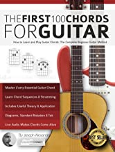 The First 100 Chords for Guitar: How to Learn and Play Guitar Chords: The Complete Beginner Guitar Method (Essential Guitar Methods) (English Edition)