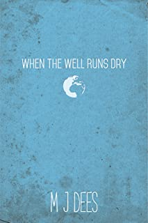 When The Well Runs Dry: A dystopian adventure