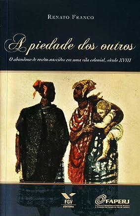 A Piedade dos Outros. O Abandono de Recém-nascidos em Uma Vila Colonial. Século XVIII