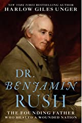 Dr. Benjamin Rush: The Founding Father Who Healed a Wounded Nation Kindle Edition