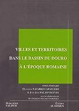 Villes et territoires dans le bassin du Douro à l'Époque romaine (Etudes t. 17) (French Edition)