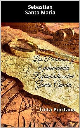 Los Puritanos y el pensamiento Reformado sobre Gracia Común: Tinta Puritana (Spanish Edition)