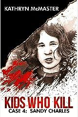 Kids who Kill: Sandy Charles: True Crime Press Series Book 4 Kindle Edition