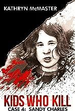 Kids who Kill: Sandy Charles: True Crime Press Series Book 4