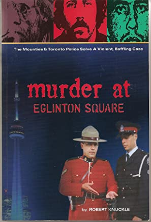 Murder at Eglinton Square: The Mounties & Toronto police solve a violent, baffling case