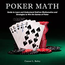 Poker Math: Guide to Learn and Understand Hold'em Mathematics and Strategies to Win the Games of Poker