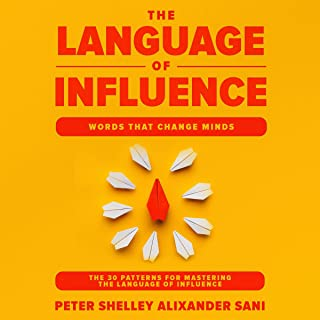 The Language of Influence: Words That Change Minds: The 30 Patterns for Mastering the Language of Influence