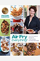 Air Fry Everything: Foolproof Recipes for Fried Favorites and Easy Fresh Ideas by Blue Jean Chef, Meredith Laurence (The Blue Jean Chef) Kindle Edition with Audio/Video