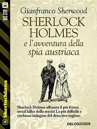 Sherlock Holmes e lavventura della spia austriaca (Sherlockiana Vol. 16)