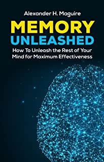 Memory Unleashed: How to Unleash the Rest of Your Mind for  Maximum Effectiveness (Memory, Exercise, Brain, Mindfulness, Self Discipline, Mind, Power)