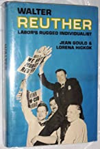 Walter Reuther; labor's rugged individualist,
