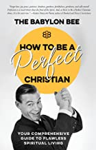 How to Be a Perfect Christian: Your Comprehensive Guide to Flawless Spiritual Living