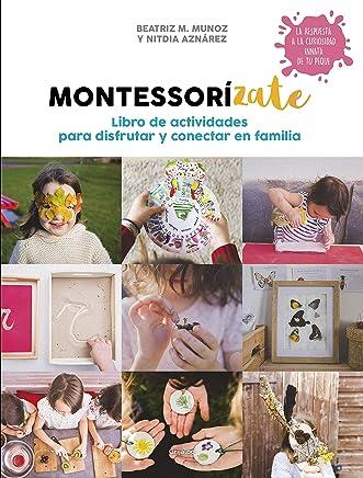 Montessorízate. Libro de actividades para disfrutar y conectar en familia (Spanish Edition)