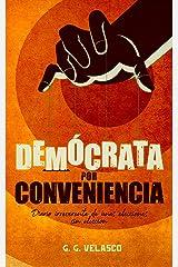 Demócrata por conveniencia: Diario irreverente de unas elecciones sin elección Versión Kindle