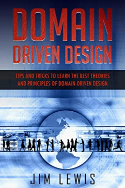 Domain-Driven Design: Tips and Tricks to Learn the Best Theories and Principles of Domain-Driven Design (2)