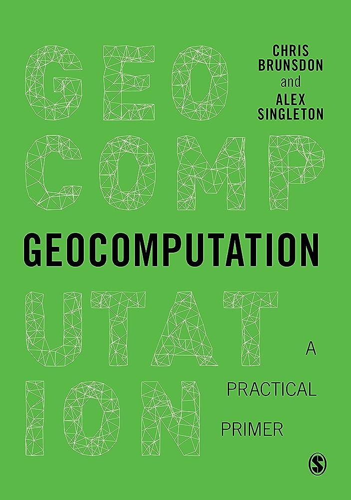 同志発疹排他的Geocomputation: A Practical Primer (Spatial Analytics and GIS) (English Edition)