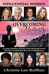Overcoming Mediocrity: Influential Women Kindle Edition