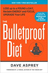 The Bulletproof Diet: Lose Up to a Pound a Day, Reclaim Energy and Focus, Upgrade Your Life Kindle Edition