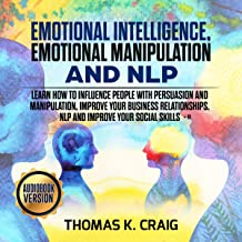 Emotional Intelligence, Emotional Manipulation and NLP: Learn How to Influence People with Persuasion and Manipulation, Improve Your Business Relationships. NLP and Improve Your Social Skills - II