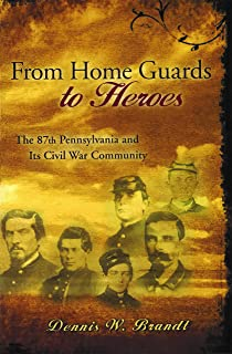 From Home Guards to Heroes: The 87th Pennsylvania and Its Civil War Community (Shades of Blue and Gray)