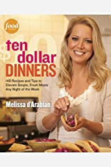 Ten Dollar Dinners: 140 Recipes & Tips to Elevate Simple, Fresh Meals Any Night of the Week : A Cookbook Kindle Edition