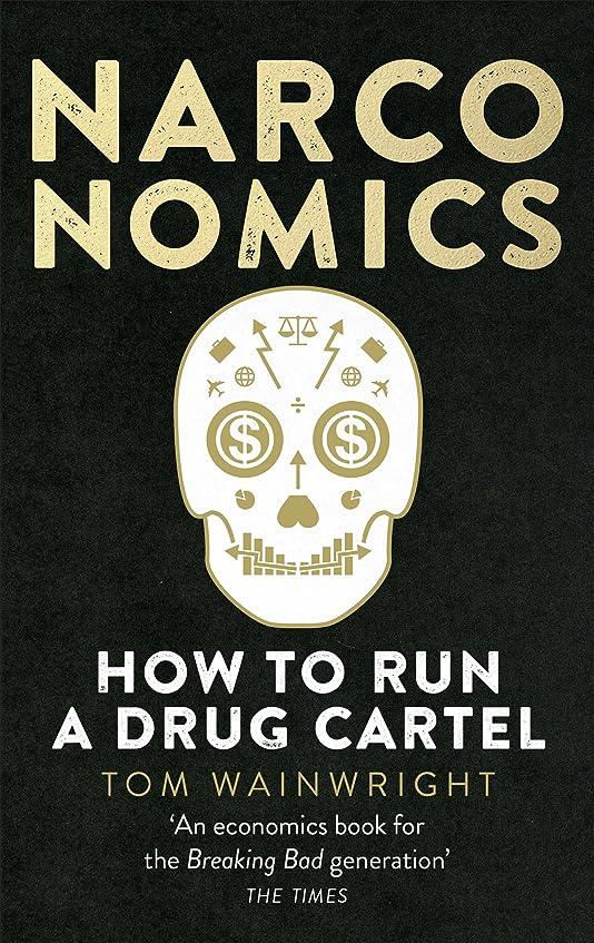 タンザニア制限されたそれらNarconomics: How To Run a Drug Cartel (English Edition)