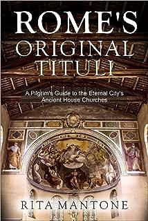 Rome's Original Tituli: A Pilgrim's Guide to the Eternal City's Ancient House Churches