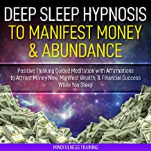 Deep Sleep Hypnosis to Manifest Money & Abundance: Positive Thinking Guided Meditation with Affirmations to Attract Money Now, Manifest Wealth, & Financial Success While You Sleep