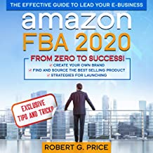 Amazon FBA 2020: The Effective Guide to Lead Your e-Business from Zero to Success