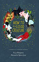 How to Be a Good Creature: A Memoir in Thirteen Animals (Thorndike Large Print Lifestyles)
