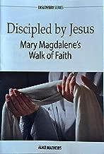 Discipled By Jesus: Mary Magdalene's Walk of Faith