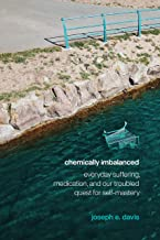 Chemically Imbalanced: Everyday Suffering, Medication, and Our Troubled Quest for Self-Mastery (English Edition)