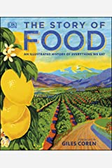 The Story of Food: An Illustrated History of Everything We Eat (Dk) Kindle Edition