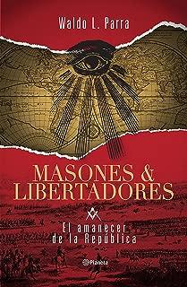 Masones & Libertadores: El amanecer de la república (Spanish Edition)