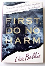 First, Do No Harm by Lisa Belkin (1-Feb-1993) Hardcover