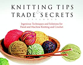 Knitting Tips & Trade Secrets: Clever Solutions for Better Hand Knitting, Machine Knitting and Crocheting