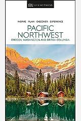 DK Eyewitness Pacific Northwest: Oregon, Washington and British Columbia (Travel Guide) Kindle Edition