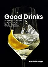 Good Drinks: Alcohol-Free Recipes for When You're Not Drinking for Whatever Reason PDF